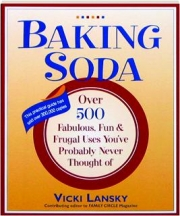 BAKING SODA: Over 500 Fabulous, Fun & Frugal Uses You've Probably Never Thought Of