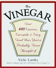 VINEGAR: Over 400 Various, Versatile & Very Good Uses You've Probably Never Thought Of