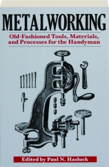 METALWORKING: Old-Fashioned Tools, Materials, and Processes for the Handyman