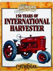150 YEARS OF INTERNATIONAL HARVESTER: Classic American Tractors