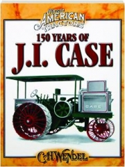 150 YEARS OF J.I. CASE: Classic American Tractors