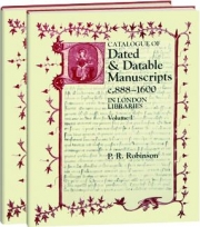 CATALOGUE OF DATED & DATABLE MANUSCRIPTS C.888-1600 IN LONDON LIBRARIES, VOLUMES I & II