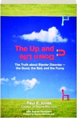 THE UP AND DOWN LIFE: The Truth About Bipolar Disorder--the Good, the Bad, and the Funny