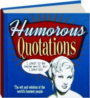 HUMOROUS QUOTATIONS: The Wit and Wisdom of the World's Funniest People