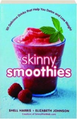 SKINNY SMOOTHIES: 101 Delicious Drinks That Help You Detox and Lose Weight