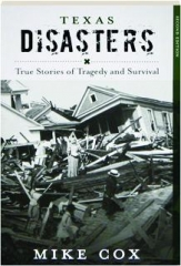 TEXAS DISASTERS, SECOND EDITION: True Stories of Tragedy and Survival