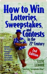 HOW TO WIN LOTTERIES, SWEEPSTAKES, AND CONTESTS IN THE 21ST CENTURY, 2ND EDITION