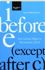 I BEFORE E (EXCEPT AFTER C): Old-School Ways to Remember Stuff