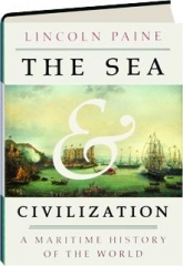 THE SEA & CIVILIZATION: A Maritime History of the World