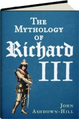THE MYTHOLOGY OF RICHARD III