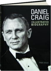 DANIEL CRAIG: The Illustrated Biography