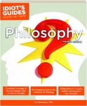 PHILOSOPHY, FOURTH EDITION: Idiot's Guides as Easy as It Gets!