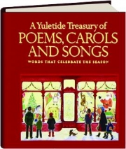 A YULETIDE TREASURY OF POEMS, CAROLS AND SONGS: Words That Celebrate the Season