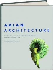 AVIAN ARCHITECTURE: How Birds Design, Engineer & Build