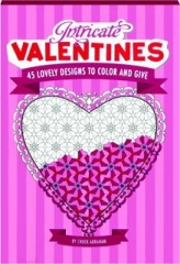 INTRICATE VALENTINES: 45 Lovely Designs to Color and Give