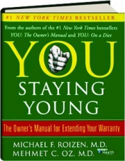 YOU: Staying Young--The Owner's Manual for Extending Your Warranty
