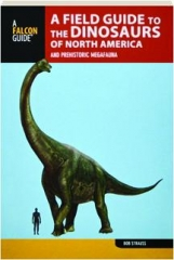 A FIELD GUIDE TO THE DINOSAURS OF NORTH AMERICA AND PREHISTORIC MEGAFAUNA