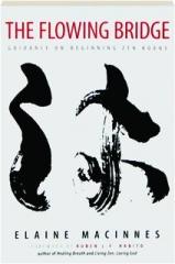 THE FLOWING BRIDGE: Guidance on Beginning Zen Koans