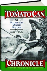 A TOMATO CAN CHRONICLE: And Other Stories of Fishing and Shooting