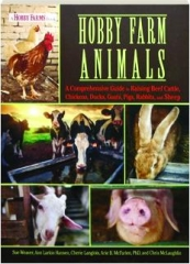 HOBBY FARM ANIMALS: A Comprehensive Guide to Raising Beef Cattle, Chickens, Ducks, Goats, Pigs, Rabbits, and Sheep