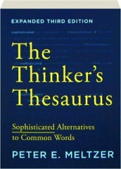 THE THINKER'S THESAURUS, THIRD EDITION: Sophisticated Alternatives to Common Words