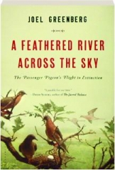 A FEATHERED RIVER ACROSS THE SKY: The Passenger Pigeon's Flight to Extinction