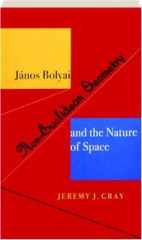 JANOS BOLYAI, NON-EUCLIDEAN GEOMETRY, AND THE NATURE OF SPACE