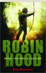 ROBIN HOOD: Myth, History & Culture