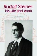 RUDOLF STEINER: His Life and Work