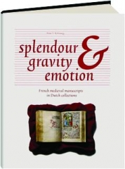 SPLENDOUR, GRAVITY & EMOTION: French Medieval Manuscripts in Dutch Collections