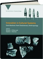 INNOVATION IN CULTURAL SYSTEMS: Contributions from Evolutionary Anthropology