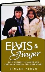 ELVIS & GINGER: Elvis Presley's Fiancee and Last Love Finally Tells Her Story