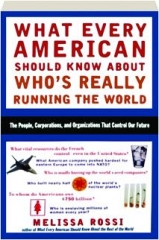 WHAT EVERY AMERICAN SHOULD KNOW ABOUT WHO'S REALLY RUNNING THE WORLD: The People, Corporations, and Organizations That Control Our Future