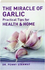 THE MIRACLE OF GARLIC: Practical Tips for Health & Home