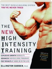 THE NEW HIGH-INTENSITY TRAINING: The Best Muscle-Building System You've Never Tried