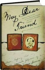 MY DEAR FRIEND: The Civil War Letters of Alva Benjamin Spencer, 3rd Georgia Regiment, Company C