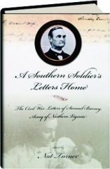 A SOUTHERN SOLDIER'S LETTERS HOME: The Civil War Letters of Samuel Burney, Army of Northern Virginia