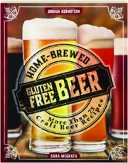 HOME-BREWED GLUTEN-FREE BEER: More Than 75 Craft Beer Recipes