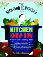 THE BACKYARD HOMESTEAD BOOK OF KITCHEN KNOW-HOW: Field-to-Table Skills