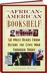 THE AFRICAN-AMERICAN BOOKSHELF: 50 Must-Reads from Before the Civil War Through Today