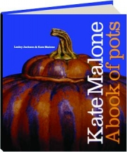 KATE MALONE: A Book of Pots