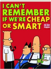 DILBERT--I CAN'T REMEMBER IF WE'RE CHEAP OR SMART