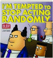 DILBERT--I'M TEMPTED TO STOP ACTING RANDOMLY