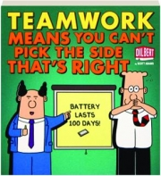 DILBERT--TEAMWORK MEANS YOU CAN'T PICK THE SIDE THAT'S RIGHT
