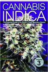 CANNABIS INDICA, VOLUME 3: The Essential Guide to the World's Finest Marijuana Strains