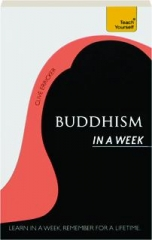 TEACH YOURSELF BUDDHISM IN A WEEK: Learn in a Week, Remember for a Lifetime