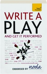 TEACH YOURSELF WRITE A PLAY AND GET IT PERFORMED