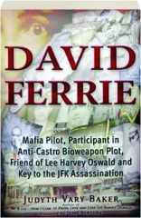 DAVID FERRIE: Mafia Pilot, Participant in Anti-Castro Bioweapon Plot, Friend of Lee Harvey Oswald and Key to the JFK Assassination