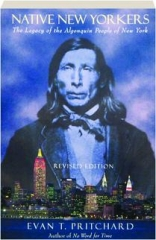 NATIVE NEW YORKERS, REVISED EDITION: The Legacy of the Algonquin People of New York