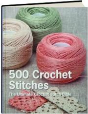 500 CROCHET STITCHES: The Ultimate Crochet Stitch Bible
